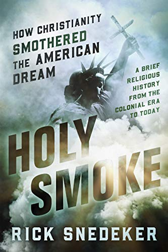 Holy Smoke: How Christianity Smothered the American Dream (English Edition)