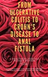 From Ulcerative Colitis to Crohn's Disease to Anal Fistula-A Healthier Lifestyle-Revised Edition: Diverticulitis &...