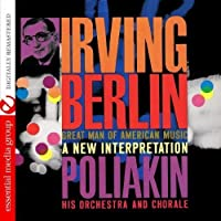 Irving Berlin - Great Man Of American Music: A New Interpretation (Digitally Remastered) by The Poliakin Orchestra And Chorale (2012-08-29)