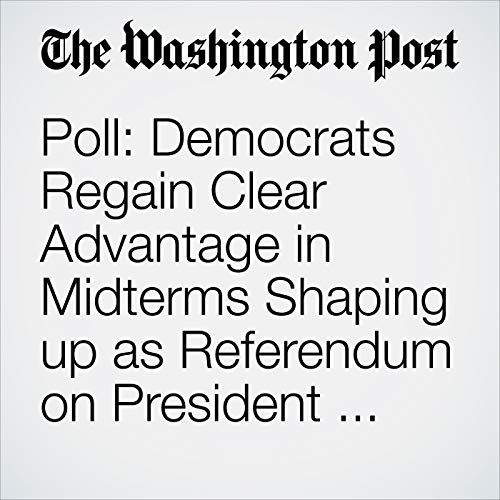 Poll: Democrats Regain Clear Advantage in Midterms Shaping up as Referendum on President Trump audiobook cover art