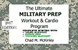 The Ultimate Military Prep Workout , Diet & Cardio Program: How to prepare for Basic Training / Boot camp: Army, Navy, Air Force or Marines