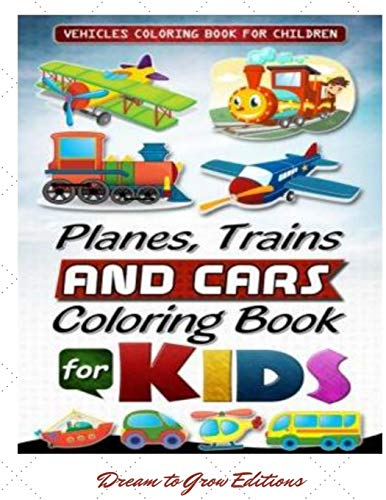 Planes, Trains, Cars and others Vehicles: Coloring Book for Kids