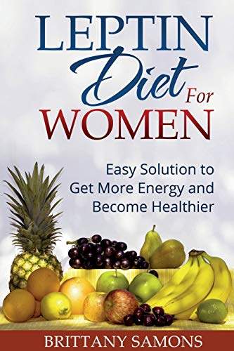 Leptin Diet for Women: Easy Solution to Get More Energy and Become Healthier