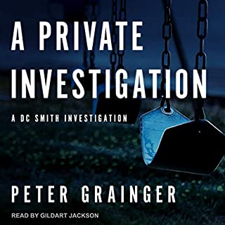 A Private Investigation: A DC Smith Investigation      DC Smith Investigation Series, Book 8              Written by:                                                                                                                                 Peter Grainger                               Narrated by:                                                                                                                                 Gildart Jackson                      Length: 10 hrs and 40 mins     8 ratings     Overall 4.9