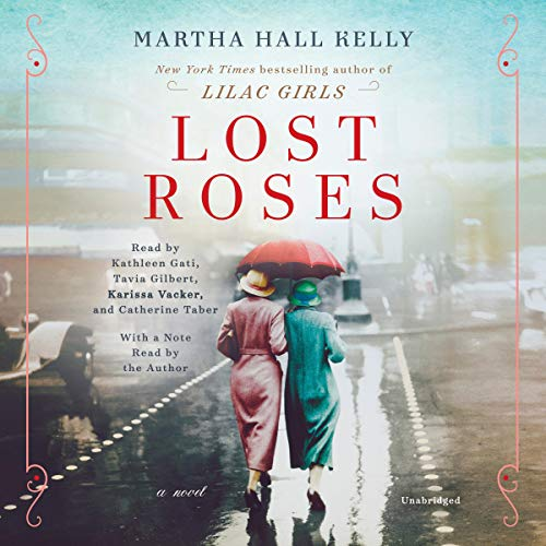 Lost Roses     A Novel              By:                                                                                                                                 Martha Hall Kelly                               Narrated by:                                                                                                                                 Kathleen Gati,                                                                                        Tavia Gilbert,                                                                                        Karissa Vacker,                   and others                 Length: 15 hrs and 21 mins     87 ratings     Overall 4.4