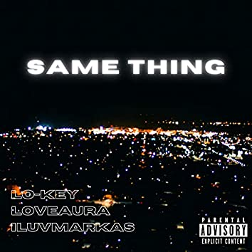 Same Thing (feat. Lo-Key, LoveAura & ILUVMARKAS)