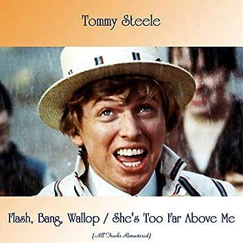 Flash, Bang, Wallop / She's Too Far Above Me (All Tracks Remastered)