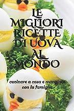 LE MIGLIORI RICETTE DI UOVA AL MONDO: cucinare a casa e mangiare con la famiglia (Italian Edition)