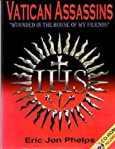 """Vatican assassins: """"wounded in the house of my friends"""", the diabolical history of the Society of Jesus including: its Sec..."""
