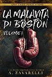 La Malavita di Boston: Volume Uno (Italian Edition)...