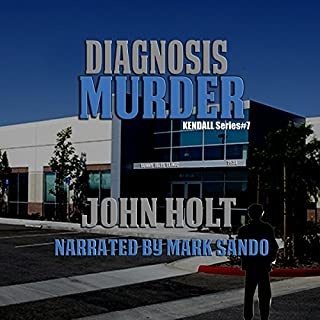 Diagnosis Murder      Kendall, Book 7              By:                                                                                                                                 John Holt                               Narrated by:                                                                                                                                 Mark Sando                      Length: 8 hrs and 51 mins     16 ratings     Overall 3.8