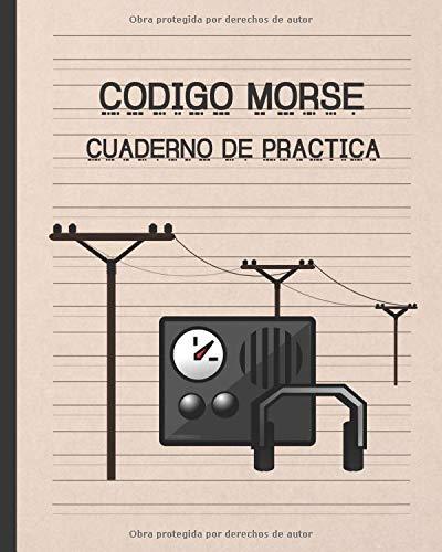 CODIGO MORSE: CUADERNO DE PRÁCTICA | 100 PÁGINAS DE DISEÑO ESPECIAL PARA PRACTICAR ESTE ALFABETO | REGALO PRÁCTICO Y CREATIVO