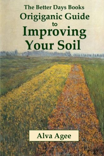The Better Days Books Origiganic Guide to Improving Your Soil