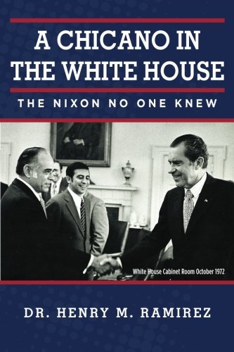 A Chicano in the White House: The Nixon No One Knew