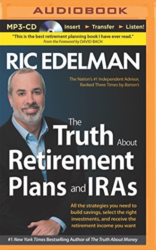 The Truth about Retirement Plans and IRAs: All the Strategies You Need to Build Savings, Select the Right Investments, and Receive the Retirement Inco