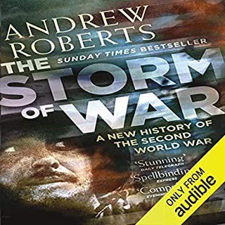 The Storm of War                   By:                                                                                                                                 Andrew Roberts                               Narrated by:                                                                                                                                 Christian Rodska                      Length: 28 hrs and 36 mins     454 ratings     Overall 4.5