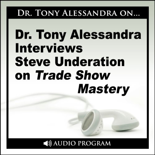 Dr. Tony Alessandra Interviews Steve Underation on Trade Show Mastery                   By:                                                                                                                                 Steve Underation                               Narrated by:                                                                                                                                 Dr. Tony Alessandra                      Length: 27 mins     3 ratings     Overall 2.7