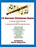 12 German Christmas Duets: for Soprano and Tenor Recorder or C Instruments in Treble Clef (violin, flute, oboe)