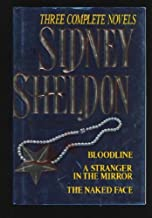 Sidney Sheldon: Three Complete Novels : Bloodline; A Stranger in the Mirror; The Naked Face