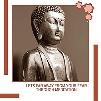 Lets Far Away From Your Fear Through Meditation