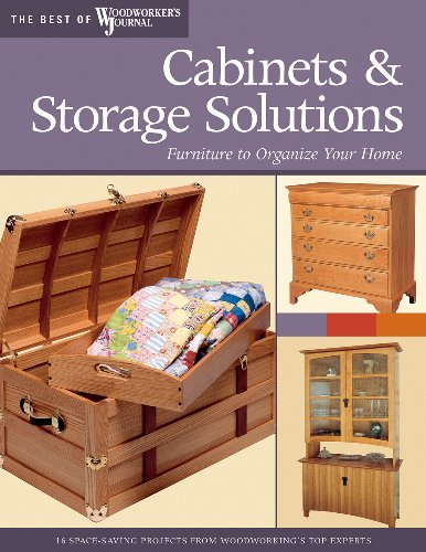 Cabinets & Storage Solutions: Furniture to Organize Your Home (The Best of The Woodworker's Journal)
