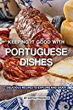 Keeping it good with Portuguese Dishes: Delicious Recipes to Explore and Enjoy (English Edition)