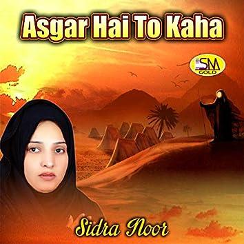 Asgar Hai To Kaha