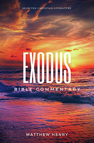 Exodus - Complete Bible Commentary Verse by Verse (Selected Christian Literature Book 15)