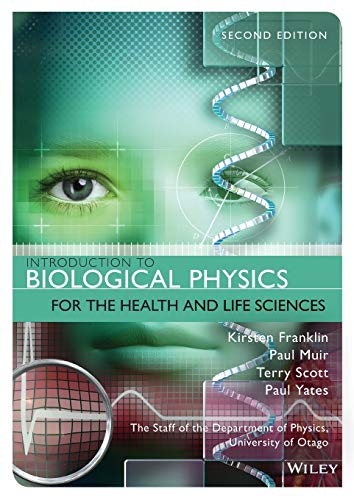 Compare Textbook Prices for Introduction to Biological Physics for the Health and Life Sciences 2 Edition ISBN 9781118934500 by Franklin, Kirsten,Muir, Paul,Scott, Terry,Yates, Paul
