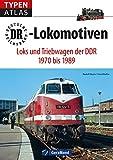 Typenatlas DR-Lokomotiven: Loks und Triebwagen der DDR 1970 bis 1989