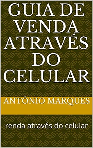 GUIA DE VENDA ATRAVÉS DO CELULAR : renda através do celular (Portuguese Edition)