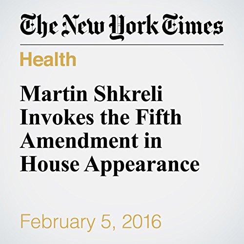 Martin Shkreli Invokes the Fifth Amendment in House Appearance audiobook cover art