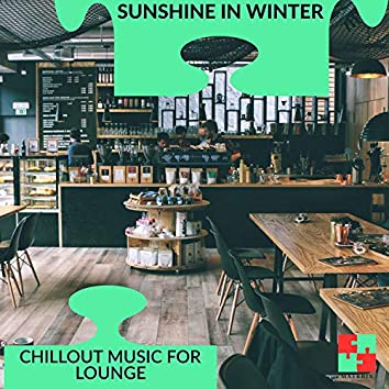 Sunshine In Winter - Chillout Music For Lounge