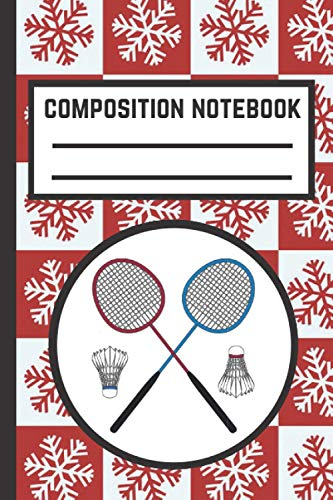 Christmas Badminton Composition Notebook: Cute Blank Lined Notebook Journal- Perfect Gift For Badminton Lovers - Perfect Gift For Christmas