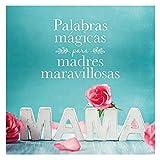 Palabras mágicas para madres maravillosas (Pequeños libros)