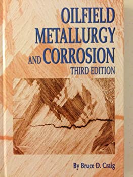 Oilfield Metallurgy and Corrosion, Third Edition 097604000X Book Cover