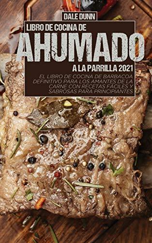LIBRO DE COCINA DE AHUMADO A LA PARRILLA 2021: El libro de...