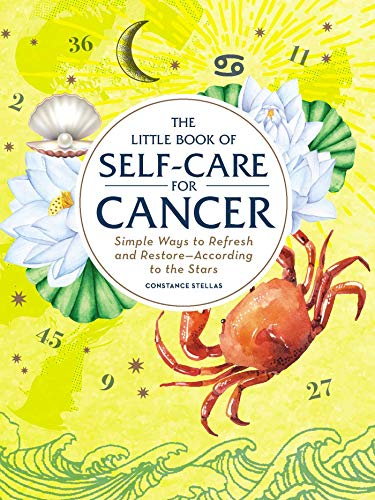 The Little Book of Self-Care for Cancer: Simple Ways to Refresh and Restore_According to the Stars (Astrology Self-Care)