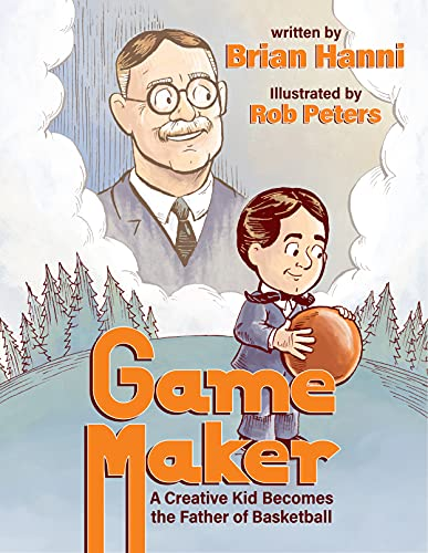 Compare Textbook Prices for Game Maker: A Creative Kid Becomes The Father of Basketball  ISBN 9781734463798 by Brian Hanni,Rob Peters,Rob Peters