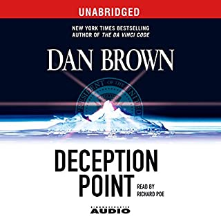 Deception Point: A Novel                   By:                                                                                                                                 Dan Brown                               Narrated by:                                                                                                                                 Richard Poe                      Length: 17 hrs and 4 mins     8,259 ratings     Overall 4.2
