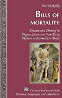 Bills of Mortality: Disease and Destiny in Plague Literature from Early Modern to Postmodern Times (Currents in Comparative Romance Languages and Literatures)