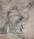 Venice and Drawing 1500-1800: Theory, Practice and Collecting