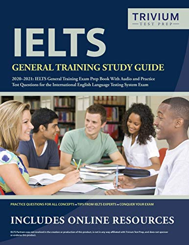 IELTS General Training Study Guide 2020-2021: IELTS General Training Exam Prep Book with Audio and Practice Test Questions for the International English Language Testing System Exam