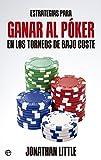 Estrategias Para Ganar Al Poker En Los Torneos De Bajo Coste (Fuera de colección)...