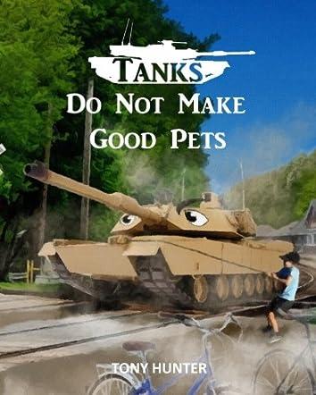 Tanks Do Not Make Good Pets