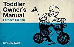 Toddler Owner's Manual: Father's Edition by [Steve Bedwell]