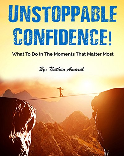 Unstopable Confidence: What To Do In The Moments That Matter Most. (English Edition)