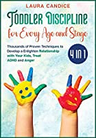 Toddler Discipline for Every Age and Stage [4 in 1]: Thousands of Proven Techniques to Develop a Enlighten Relationship with Your Kids, Treat ADHD and Anger (I Love My Parents)