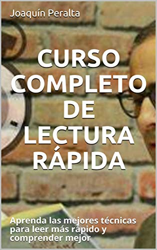 CURSO COMPLETO DE LECTURA RÁPIDA: Aprenda las mejores técnicas para leer más rápido y comprender mejor (Spanish Edition)
