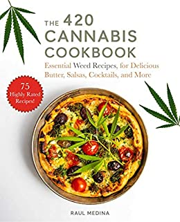The 420 Cannabis Cookbook: Essential Weed Recipes for Delicious Butter, Salsas, Cocktails, and More by [Raul Medina]